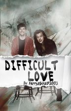 Difficult Love ★Larry Stylinson★ by HarrysGirl182002