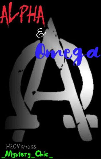 Alpha and Omega <H2OVanoss>