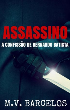 Assassino - A Confissão de Bernardo Batista by MVBarcelos
