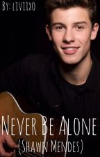 Never Be Alone (Shawn Mendes) by itsonlylivi