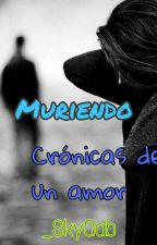 Muriendo (Crónicas De Un Amor 1) by _SkyGab