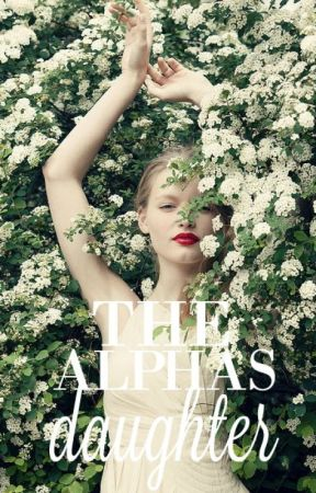 The Alphas Daughter (RE-WRITING) by _erato