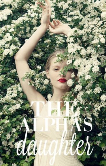 The Alphas Daughter (RE-WRITING)