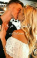 Anything Is Possible by TheQueen_S