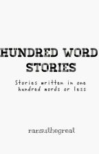 Hundred-word Stories by ransuthegreat