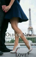Old or New Love? by YesForLoveBaby