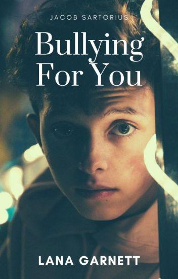 Bullying for you [Jacob Sartorius]