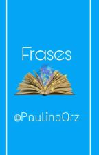 Fraces  by PaulinaOrz
