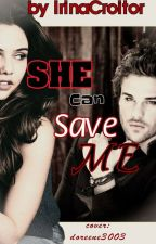 SHE can save ME by IrinaCroitor2