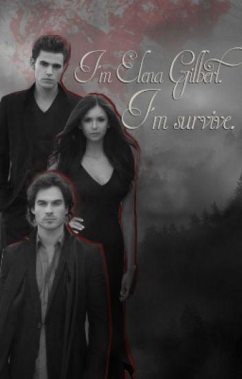 I'm Elena Gilbert I'm Survive.