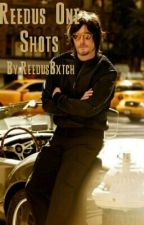 Reedus One Shots by ReedusBxtch