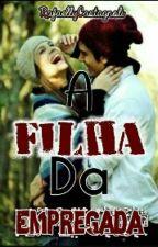 A Filha Da Empregada by RafaellyCastagnoli
