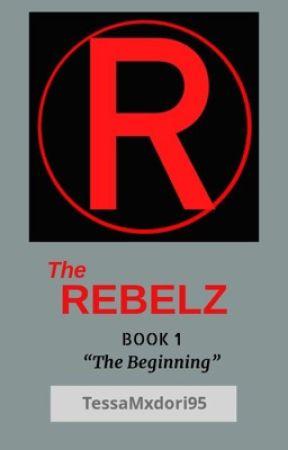 """The REBELZ: """"The Beginning"""" (Book 1) by TessaMxdori95"""