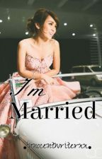 I'm Married ( KATHNIEL FF ) by Innocentwriterxx