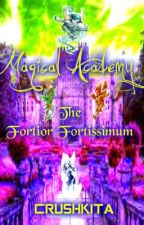 Magical Academy: The Fortior Fortissimum [editing] by crushkita102998