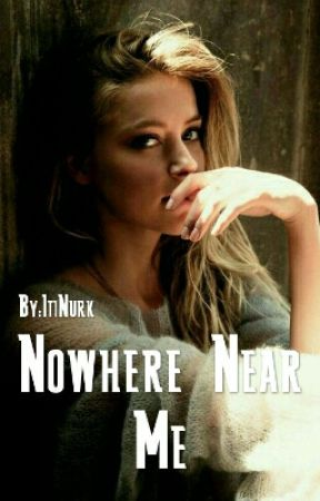 Nowhere Near Me by ItiNurk