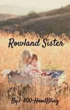Rowland Sister  by 1-800-HoodBling