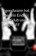 Irgendwann hat alles ein Ende || Kraftklub und Casper FF by KraftklubInSchwarz