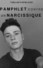 Pamphlet Contre Un Narcissique. by TheLadyOfBlood