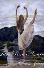 Libre Para Amarme (Primera parte de la serie libre) by laumao17