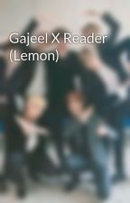 Gajeel X Reader (Lemon)  by Otaku_Gamer2088