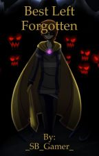 Best Left Forgotten (Sequel to Why Should We Hide) by _SB_Gamer_