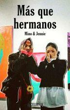 MÁS QUE HERMANOS ( MINO & JENNIE ) by CELIHYUK