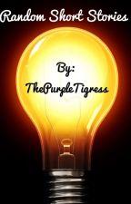 Random Short Stories (ON HOLD) by ThePurpleTigress