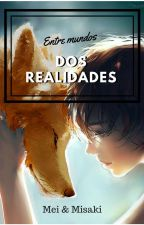 Entre mundos: dos realidades by Misaki8Mei