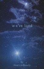 We've Lived [Peterick] by -AmericanBeauty-