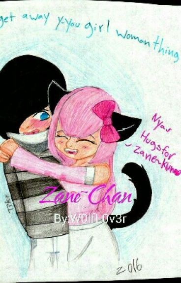 Zane~Chan {ON HOLD}
