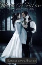 My life Or his Love - Aro Volturi love story (ON HOLD) by Syrenehawkethorne