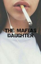 THE MAFIAS DAUGHTER♡ by _xANGELLx_