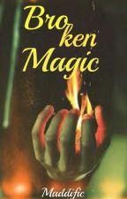 Broken Magic by MaddiFic