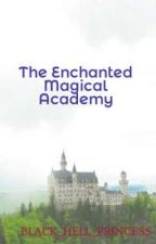 The Enchanted Magical Academy (on-going) by BLACK_HELL_PRINCESS