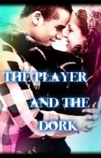 The Player and The Dork by EarthToAserly