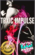 Toxic Impulse ⁕ ⁅completed/editing⁆ by TopazGems