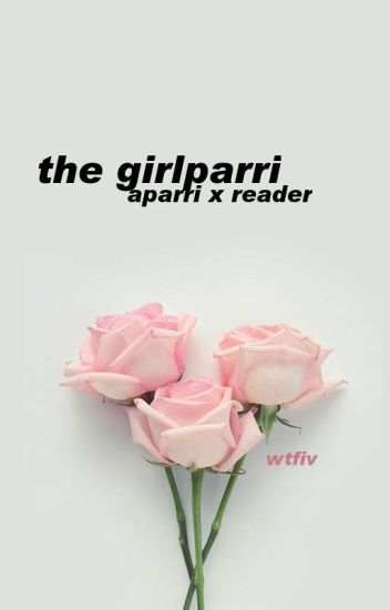 The GirlParri-Aparri X Reader ✔️Completed (Book one of two)