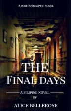 The Final Days (ON-HOLD) by AliceBellerose