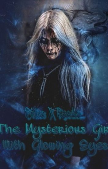 The Mysterious Girl With Glowing Eyes (Stiles x Reader)