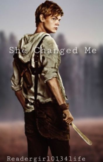She Changed Me |Newt X Thomas X Reader|