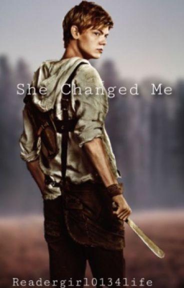 She Changed Me |Newt X Thomas X Reader|