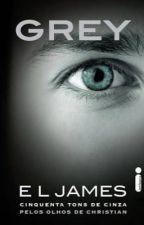 Grey - Cinquenta Tons De Cinza Pelos Olhos de Christian  - E.L.Jemes by BeatrizSoares746
