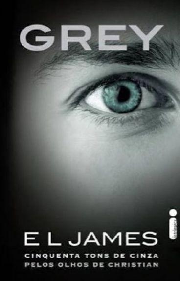 Grey - Cinquenta Tons De Cinza Pelos Olhos de Christian  - E.L.Jemes