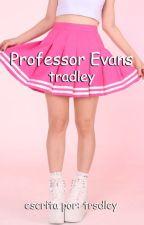 professor evans ♡ tradley by trsdley