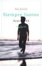 Siempre Juntos -TERMINADA- by Samie2903