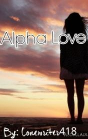 Alpha Love(rewrite) by Lonewriter418