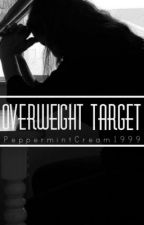 The Overweight Target {COMPLETED} by HiddenStars99