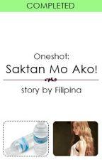 "(Oneshot) ""Saktan Mo Ako!"" by Filipina"
