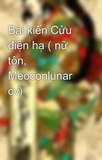 Bái kiến Cửu điện hạ ( nữ tôn, Meoconlunar cv) by biyu_kul